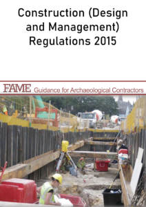 Construction (Design and Management) Regulations 2015 - FAME Guidance for Archaeological Contractors